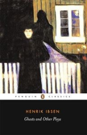 GHOSTS AND OTHER PLAYS: PENGUIN CLASSICS