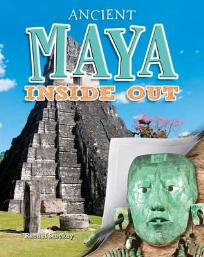 ANCIENT MAYA INSIDE OUT: ANCIENT WORLDS INSIDE OUT