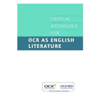 CRITICAL ANTHOLOGY FOR OCR AS ENGLISH LITERATURE
